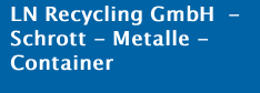 LN Recycling GmbH  - Schrott - Metalle - Container